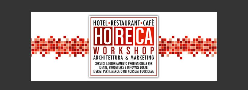 HoReCa Workshop – Hotel Restaurant Cafè, Architettura & Marketing.