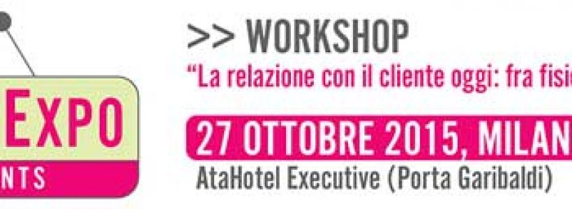 "SHOPEXPO EVENTS Workshop ""La relazione con il cliente oggi: fra fisico e digitale"""