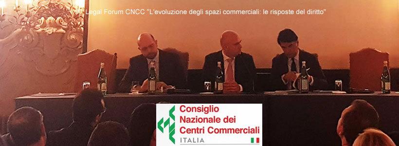 """III° Legal Forum CNCC """"L'evoluzione degli spazi commerciali: le risposte del diritto"""""""